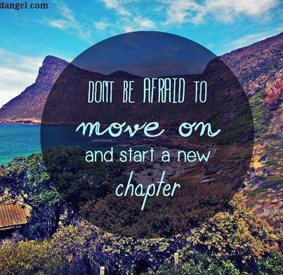don't be afraid to move on and start a new chapter